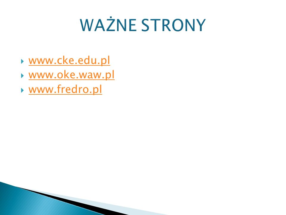 WAŻNE STRONY  www.cke.edu.pl www.cke.edu.pl  www.oke.waw.pl www.oke.waw.pl  www.fredro.pl