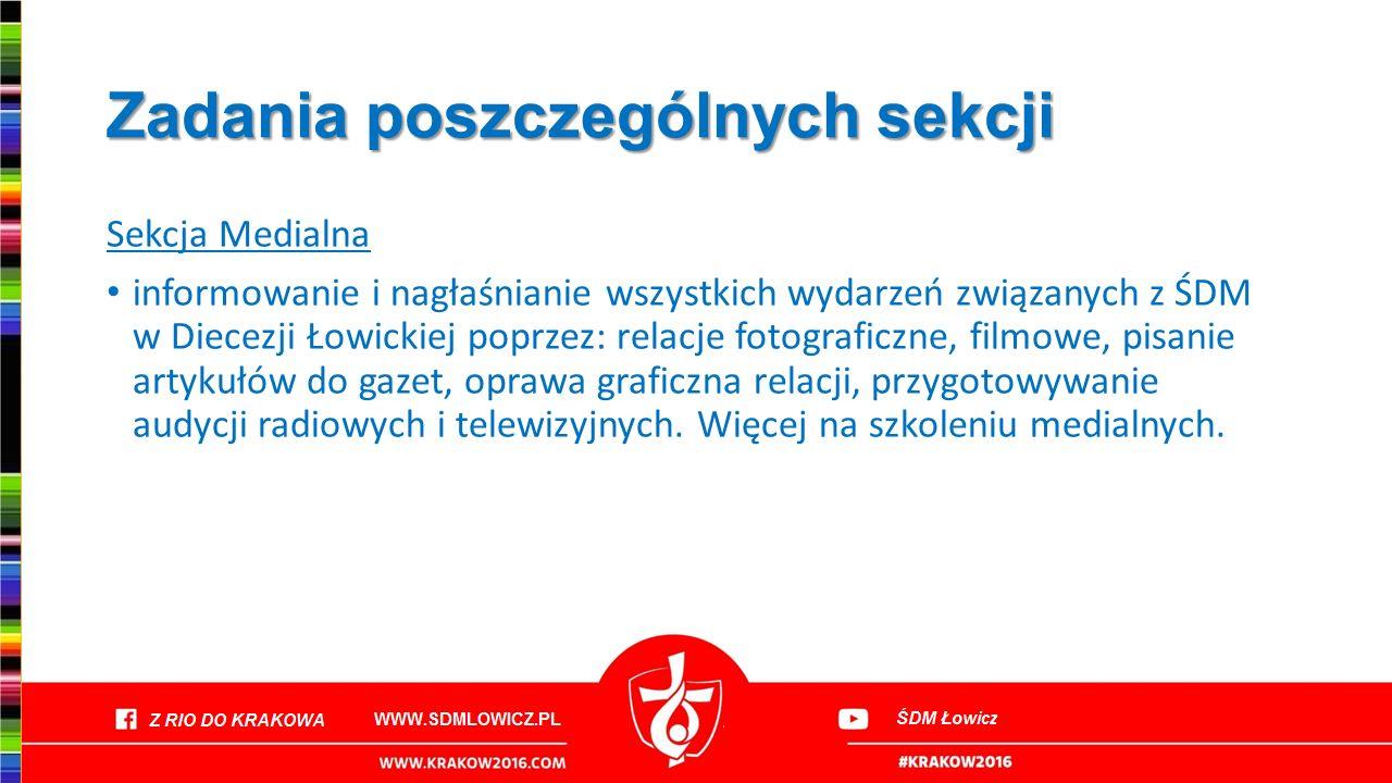Zadania poszczególnych sekcji Sekcja Medialna informowanie i nagłaśnianie wszystkich wydarzeń związanych z ŚDM w Diecezji Łowickiej poprzez: relacje f