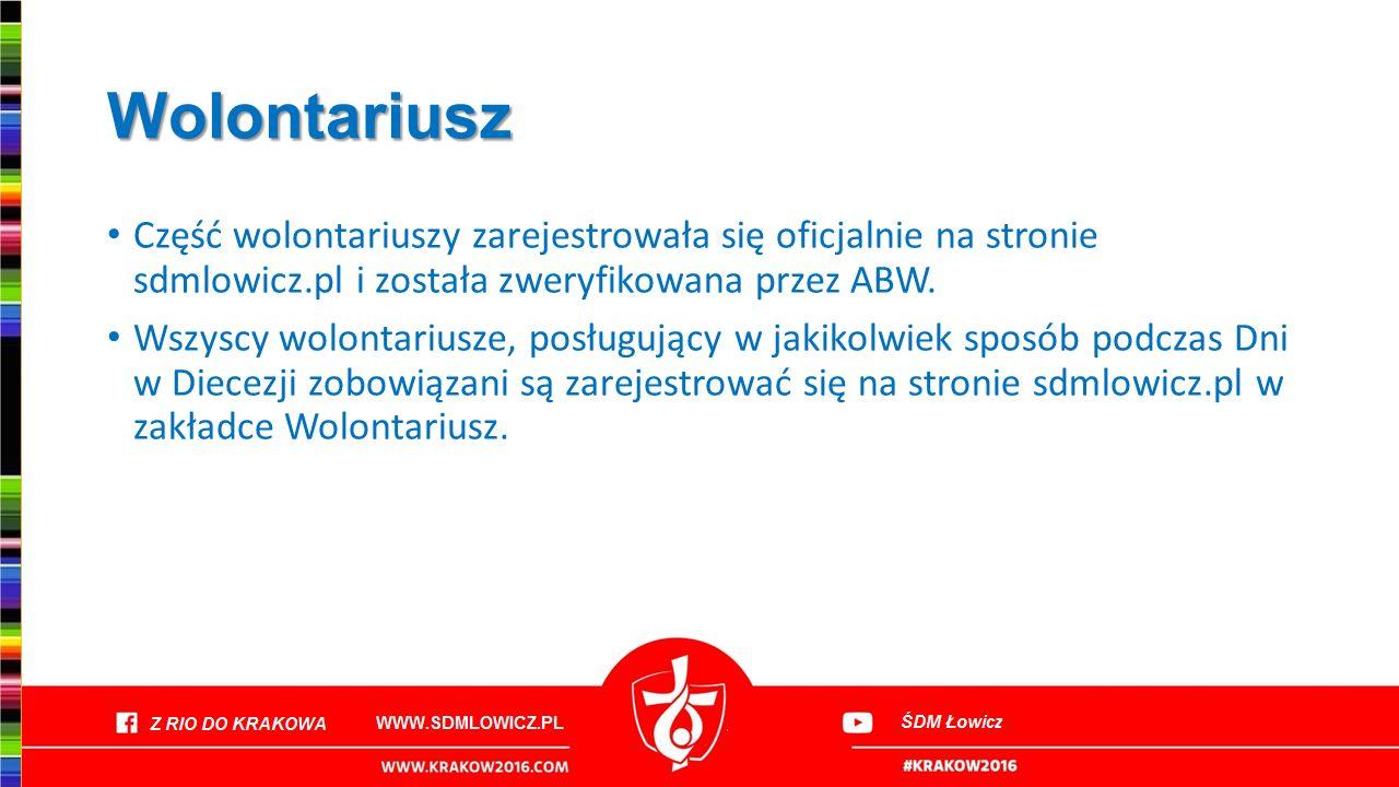 Wolontariusz Część wolontariuszy zarejestrowała się oficjalnie na stronie sdmlowicz.pl i została zweryfikowana przez ABW. Wszyscy wolontariusze, posłu