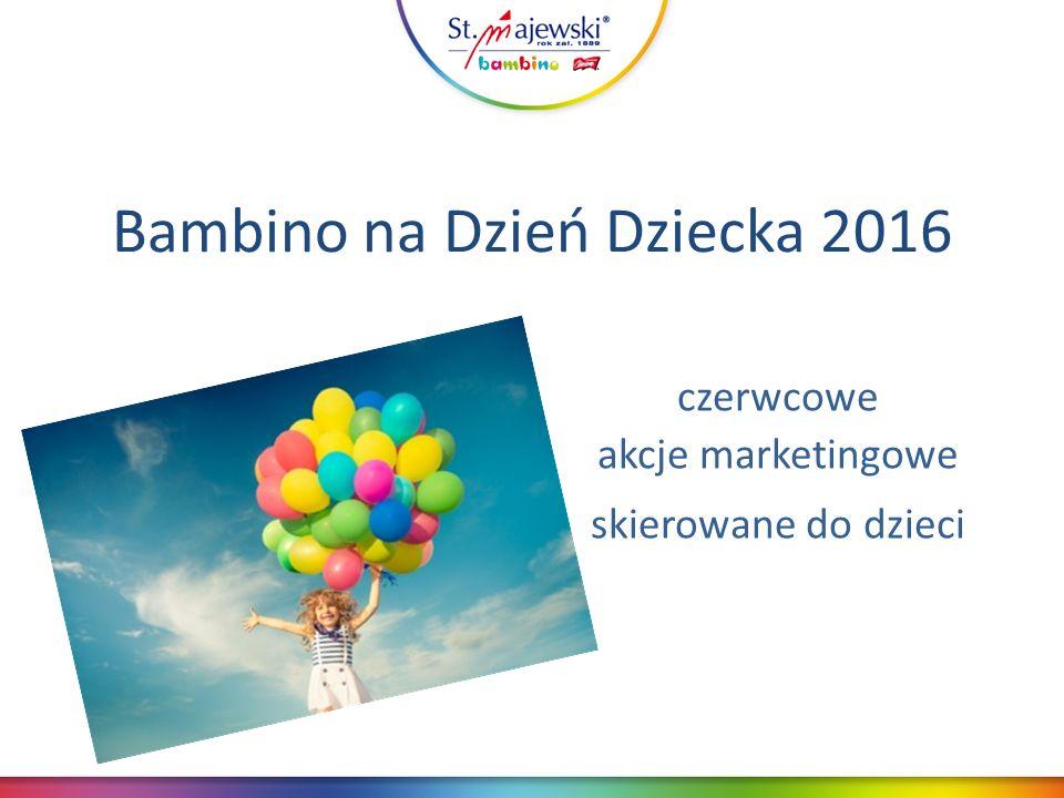 Bambino na Dzień Dziecka 2016 czerwcowe akcje marketingowe skierowane do dzieci