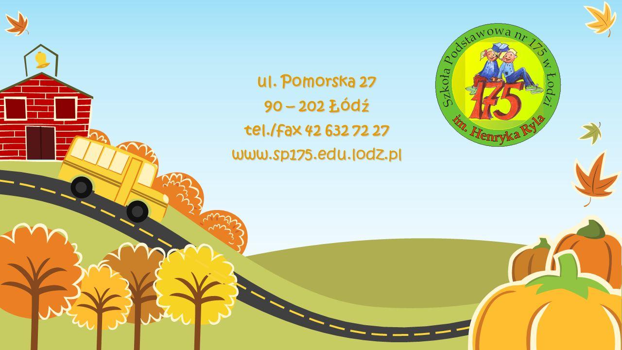 ul. Pomorska 27 90 – 202 Łód ź tel./fax 42 632 72 27 www.sp175.edu.lodz.pl