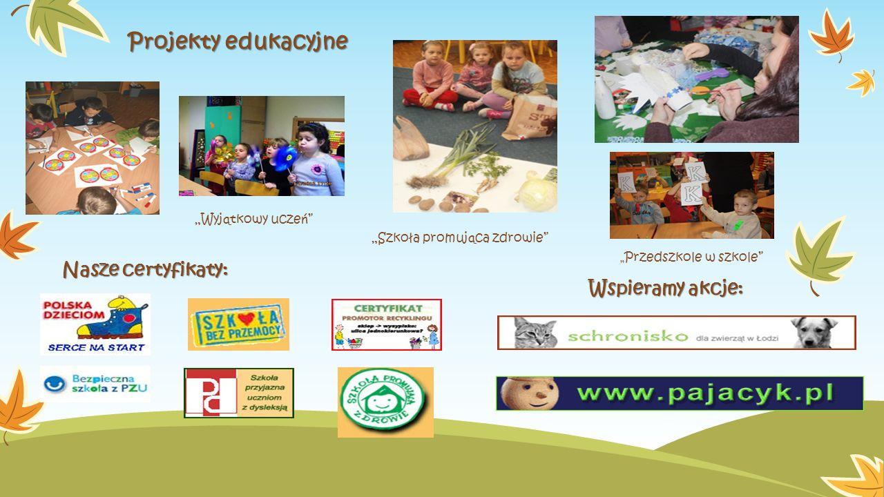"""""""Szkoła promuj ą ca zdrowie """"Wyj ą tkowy ucze ń """" Przedszkole w szkole Nasze certyfikaty: Wspieramy akcje: Projekty edukacyjne"""