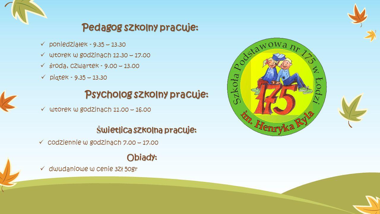 Ś wietlica szkolna pracuje: Pedagog szkolny pracuje: poniedziałek - 9.35 – 13.30 wtorek w godzinach 12.30 – 17.00 Psycholog szkolny pracuje: wtorek w godzinach 11.00 – 16.00 codziennie w godzinach 7.00 – 17.00 Obiady: dwudaniowe w cenie 3zł 50gr ś roda, czwartek - 9.00 – 13.00 pi ą tek - 9.35 – 13.30