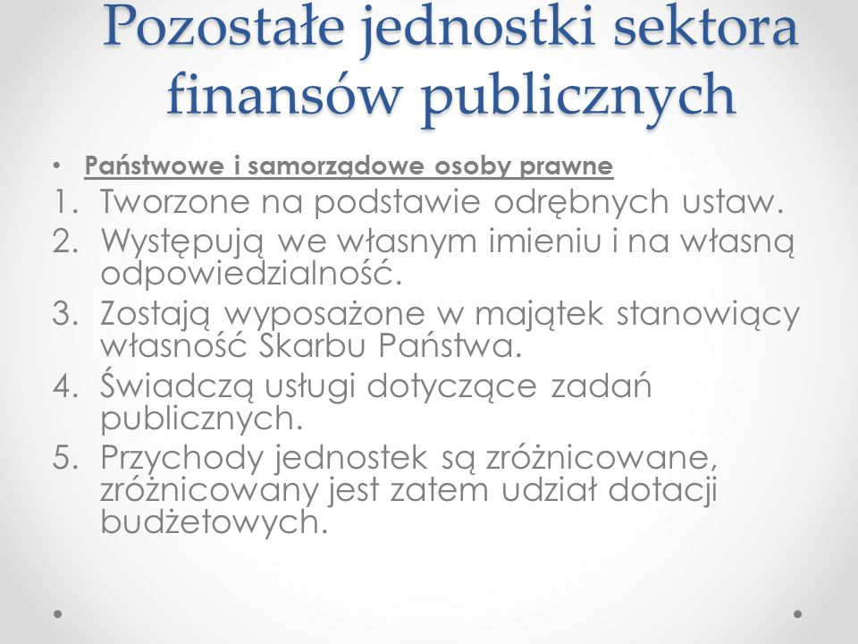 Pozostałe jednostki sektora finansów publicznych Fundacje prawa publicznego 1.Państwo lub inny podmiot prawa publicznego przeznacza majątek i środki publiczne na realizację celu należącego do zakresu działania władzy publicznej.