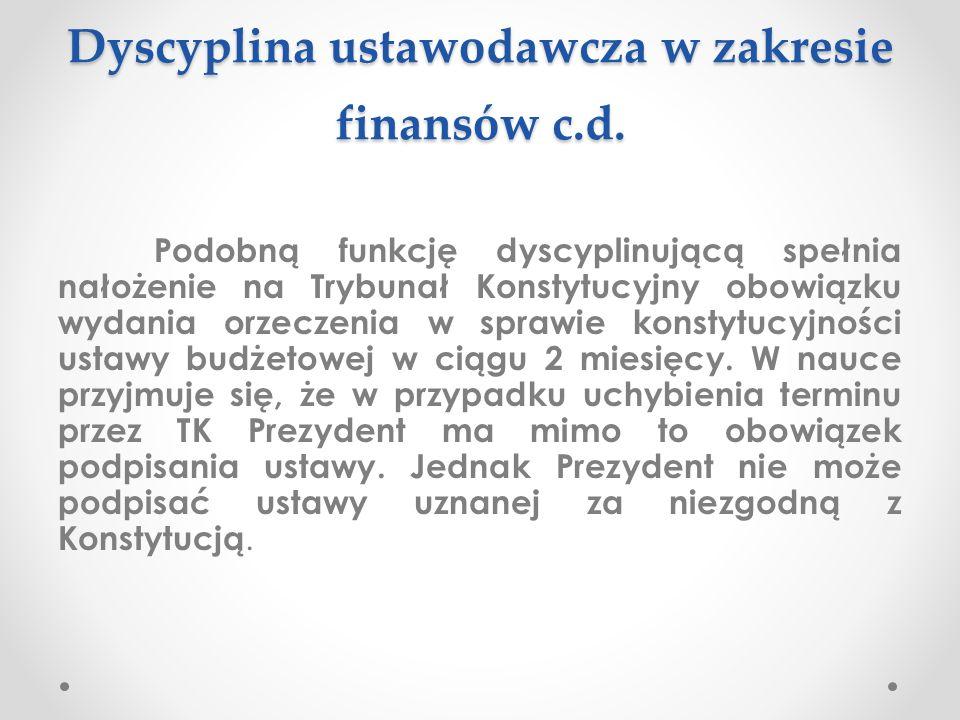 Dyscyplina ustawodawcza w zakresie finansów c.d. Podobną funkcję dyscyplinującą spełnia nałożenie na Trybunał Konstytucyjny obowiązku wydania orzeczen