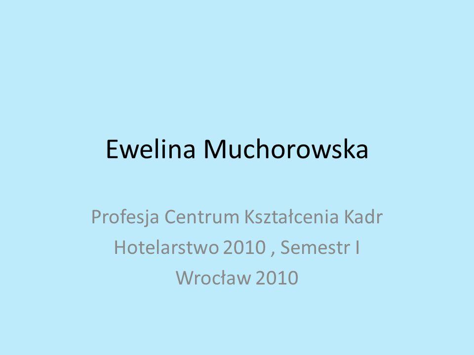 Ewelina Muchorowska Profesja Centrum Kształcenia Kadr Hotelarstwo 2010, Semestr I Wrocław 2010