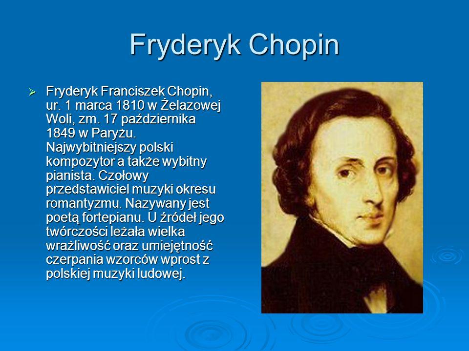  Fryderyk Franciszek Chopin, ur. 1 marca 1810 w Żelazowej Woli, zm.