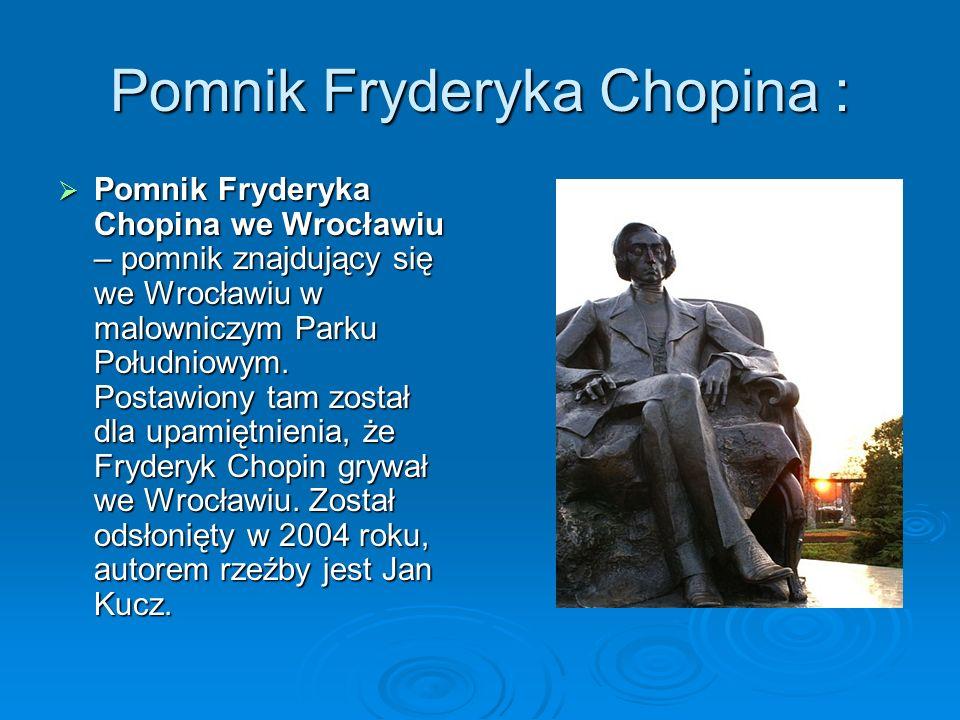 Pomnik Fryderyka Chopina :  Pomnik Fryderyka Chopina we Wrocławiu – pomnik znajdujący się we Wrocławiu w malowniczym Parku Południowym.