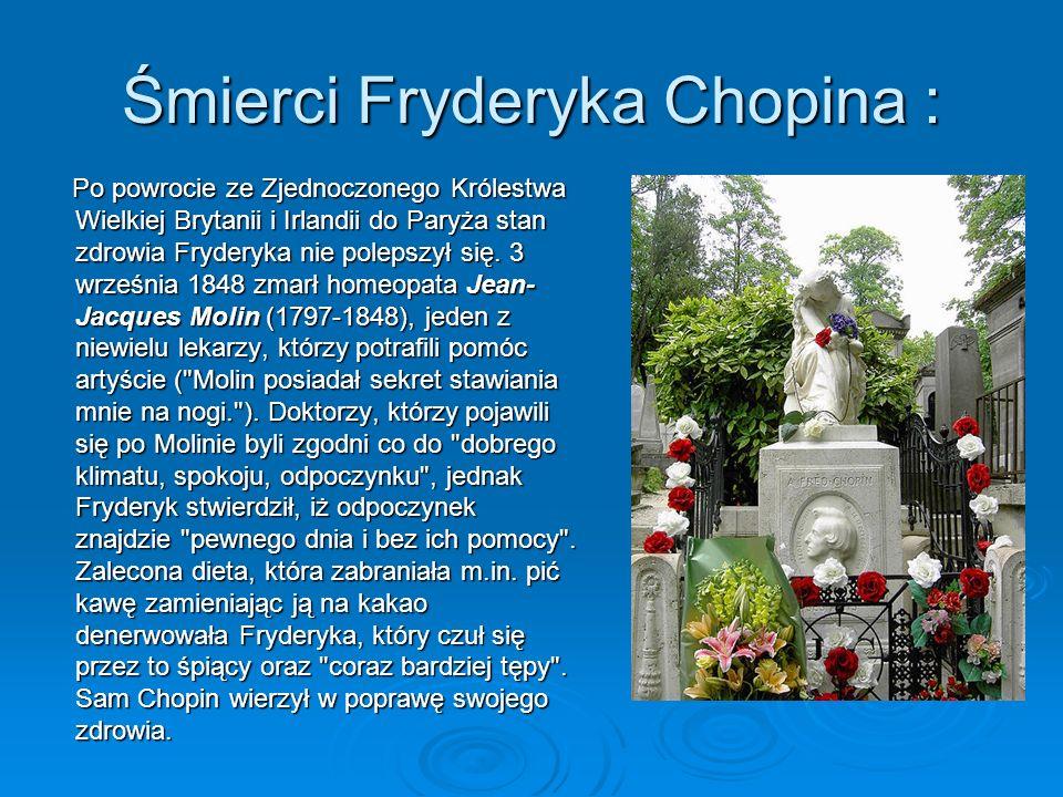 Śmierci Fryderyka Chopina : Po powrocie ze Zjednoczonego Królestwa Wielkiej Brytanii i Irlandii do Paryża stan zdrowia Fryderyka nie polepszył się.