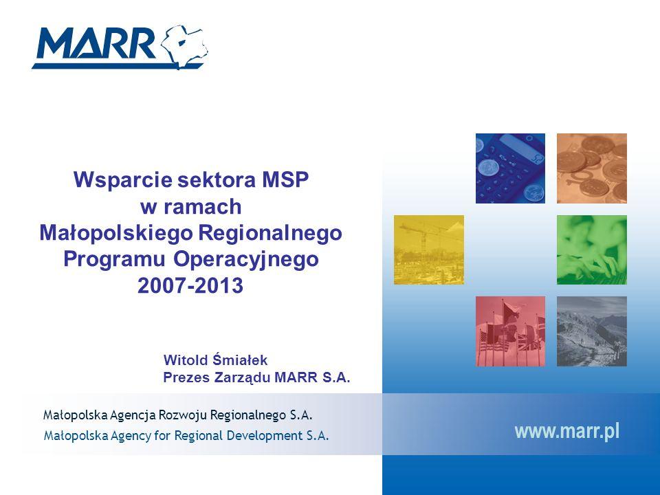 Małopolska Agencja Rozwoju Regionalnego S.A. Małopolska Agency for Regional Development S.A. www.marr.pl Wsparcie sektora MSP w ramach Małopolskiego R