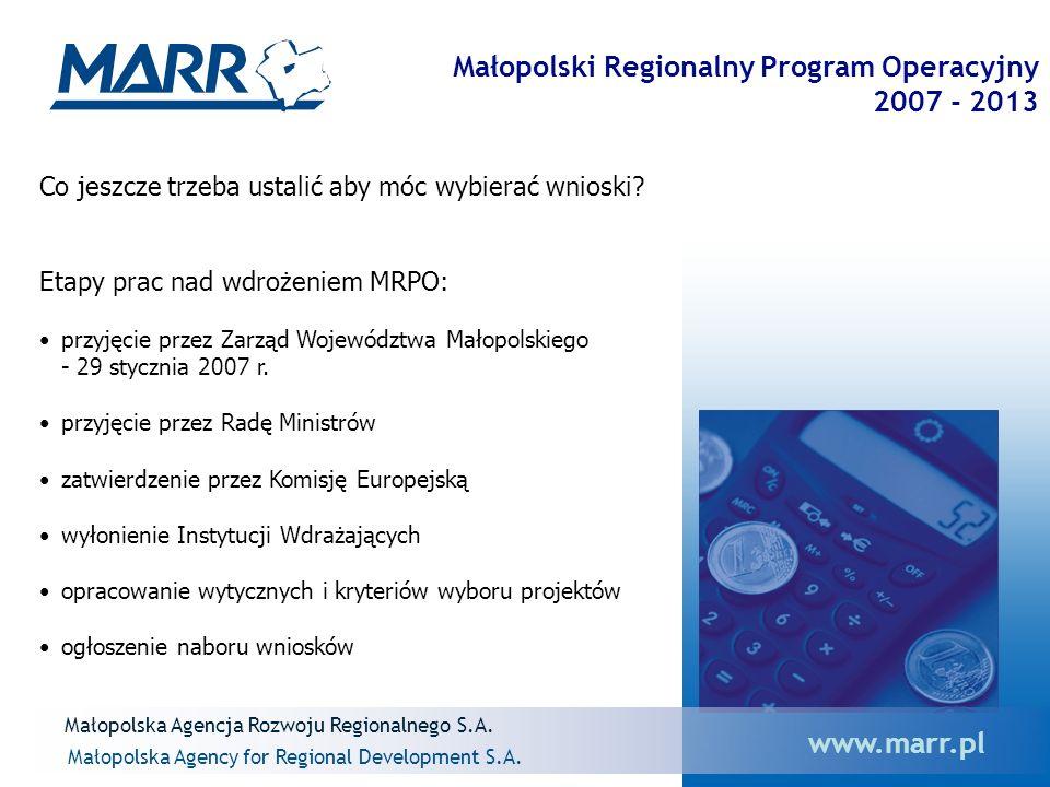Małopolska Agencja Rozwoju Regionalnego S.A. Małopolska Agency for Regional Development S.A. www.marr.pl Małopolski Regionalny Program Operacyjny 2007