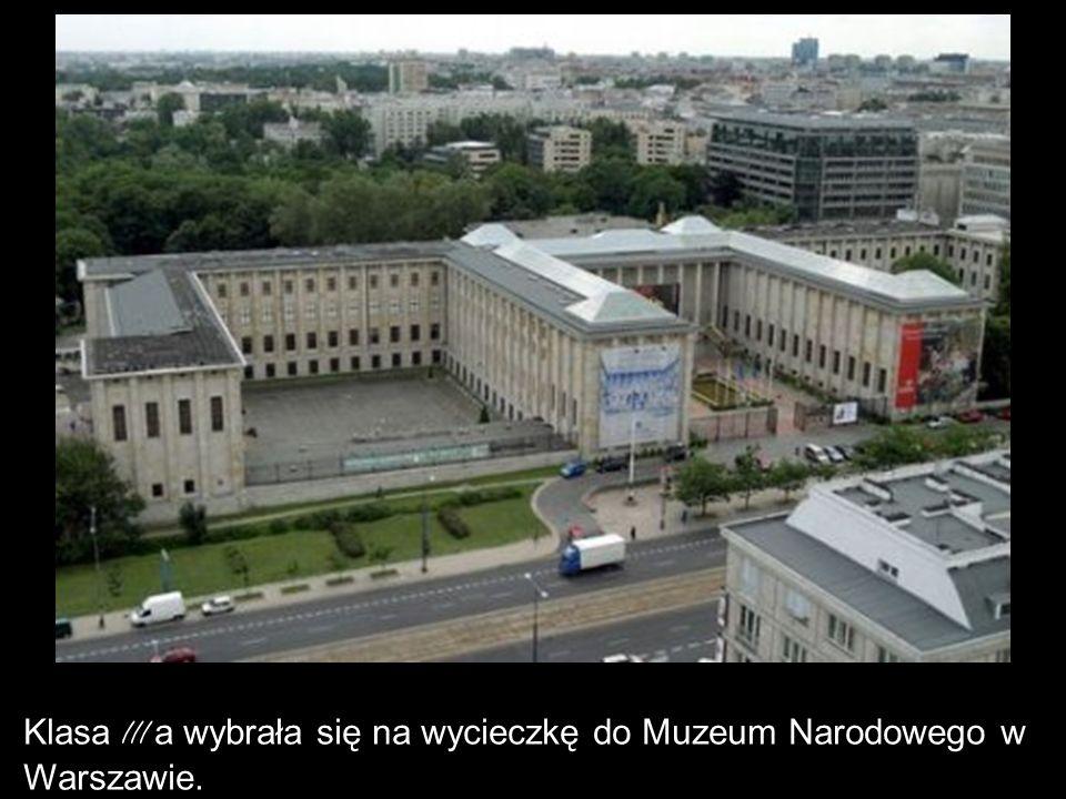 Klasa III a wybrała się na wycieczkę do Muzeum Narodowego w Warszawie.