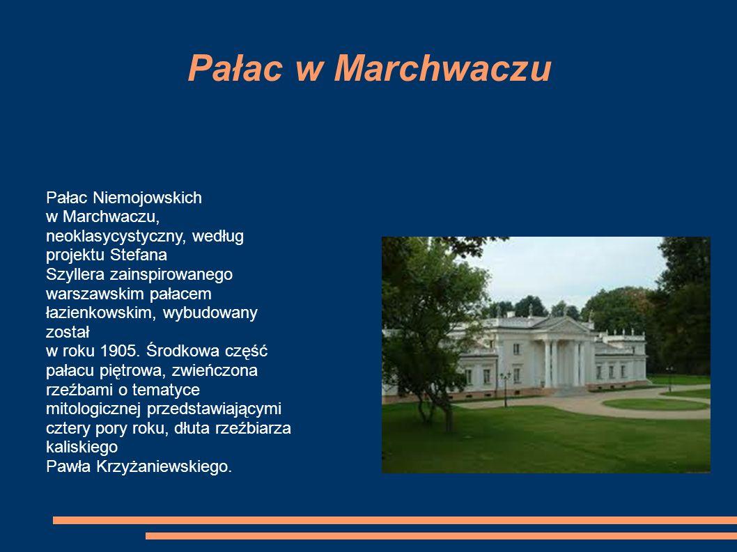 Pałac w Marchwaczu Pałac Niemojowskich w Marchwaczu, neoklasycystyczny, według projektu Stefana Szyllera zainspirowanego warszawskim pałacem łazienkowskim, wybudowany został w roku 1905.