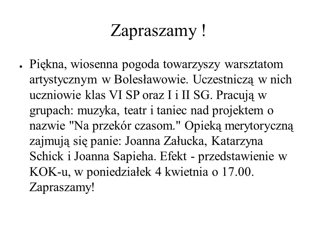 Zapraszamy . ● Piękna, wiosenna pogoda towarzyszy warsztatom artystycznym w Bolesławowie.