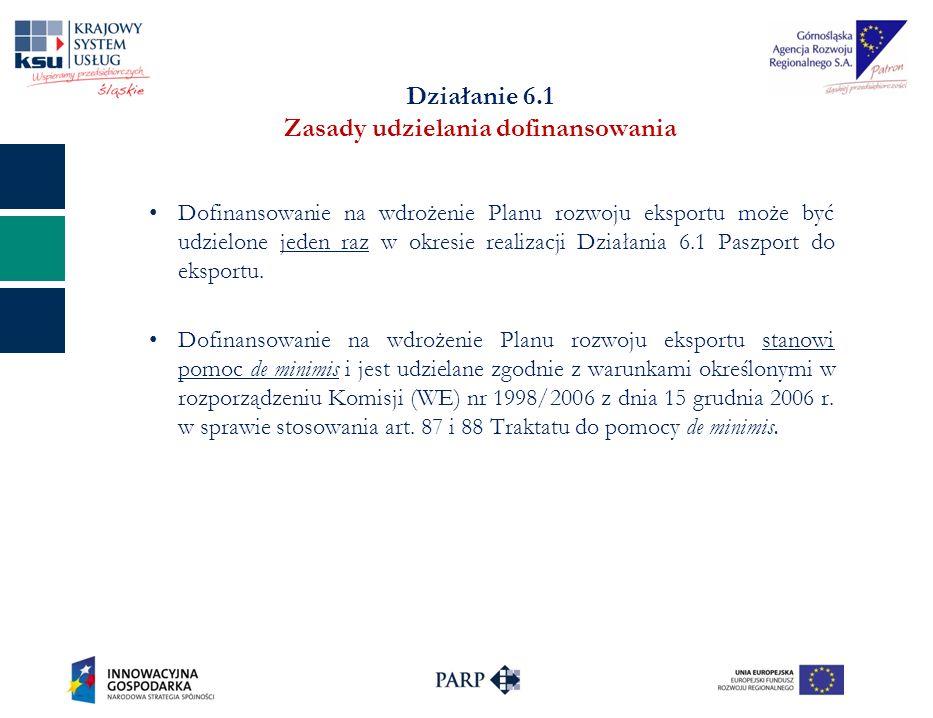 Działanie 6.1 Zasady udzielania dofinansowania Dofinansowanie na wdrożenie Planu rozwoju eksportu może być udzielone jeden raz w okresie realizacji Działania 6.1 Paszport do eksportu.