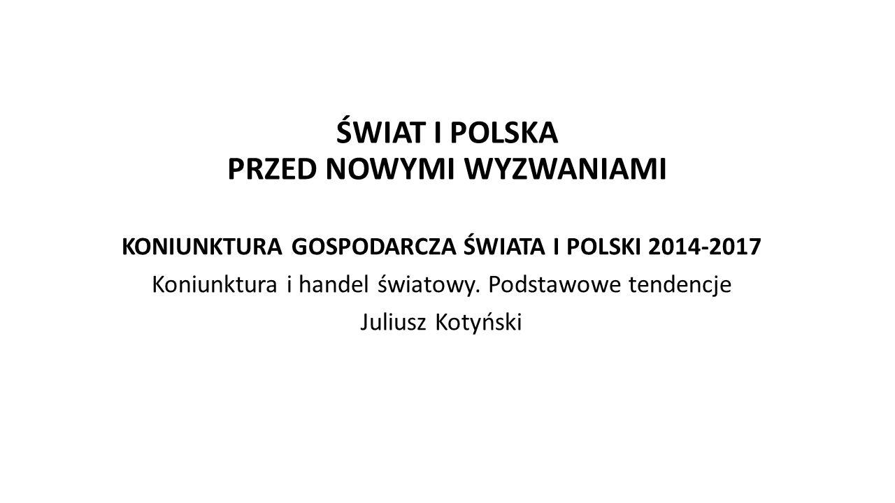ŚWIAT I POLSKA PRZED NOWYMI WYZWANIAMI KONIUNKTURA GOSPODARCZA ŚWIATA I POLSKI 2014-2017 Koniunktura i handel światowy.