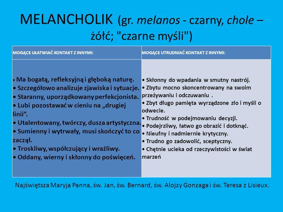 MELANCHOLIK (gr. melanos - czarny, chole – żółć;