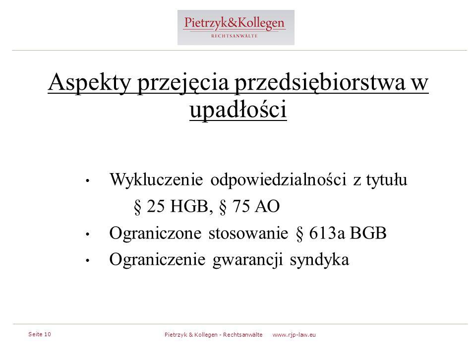 Seite 10 Pietrzyk & Kollegen - Rechtsanwälte www.rjp-law.eu Aspekty przejęcia przedsiębiorstwa w upadłości w Wykluczenie odpowiedzialności z tytułu § 25 HGB, § 75 AO Ograniczone stosowanie § 613a BGB Ograniczenie gwarancji syndyka