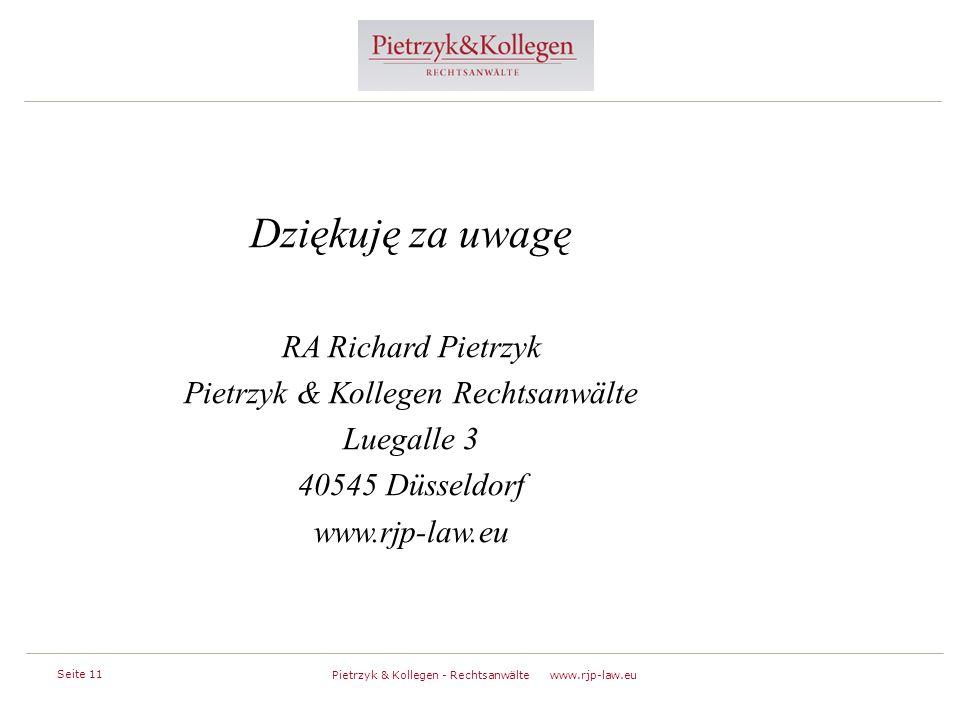 Seite 11 Pietrzyk & Kollegen - Rechtsanwälte www.rjp-law.eu w Dziękuję za uwagę RA Richard Pietrzyk Pietrzyk & Kollegen Rechtsanwälte Luegalle 3 40545 Düsseldorf www.rjp-law.eu