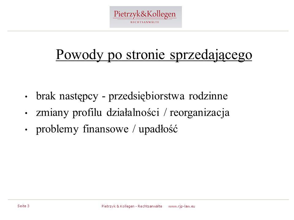 Seite 3 Pietrzyk & Kollegen - Rechtsanwälte www.rjp-law.eu Powody po stronie sprzedającego brak następcy - przedsiębiorstwa rodzinne zmiany profilu działalności / reorganizacja problemy finansowe / upadłość