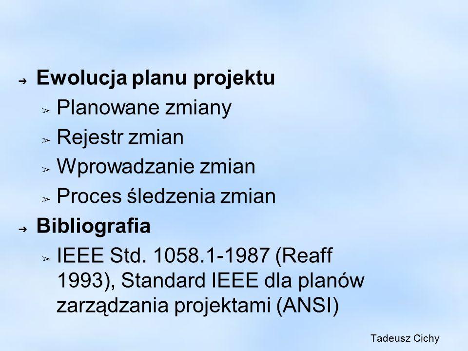 ➔ Ewolucja planu projektu ➢ Planowane zmiany ➢ Rejestr zmian ➢ Wprowadzanie zmian ➢ Proces śledzenia zmian ➔ Bibliografia ➢ IEEE Std. 1058.1-1987 (Rea