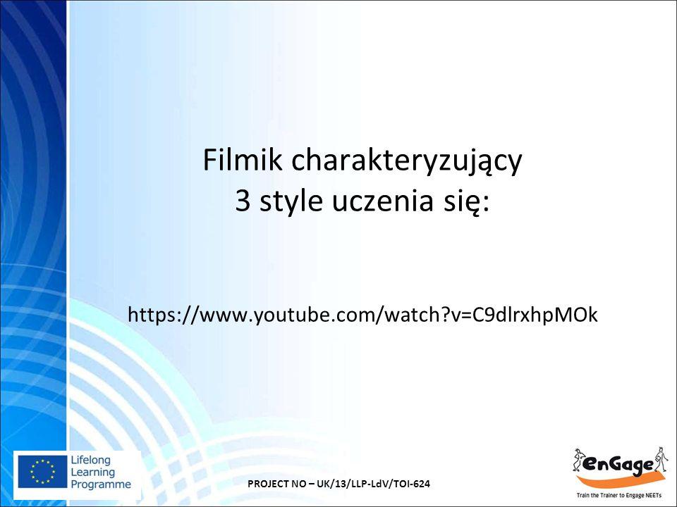 Filmik charakteryzujący 3 style uczenia się: https://www.youtube.com/watch?v=C9dlrxhpMOk PROJECT NO – UK/13/LLP-LdV/TOI-624