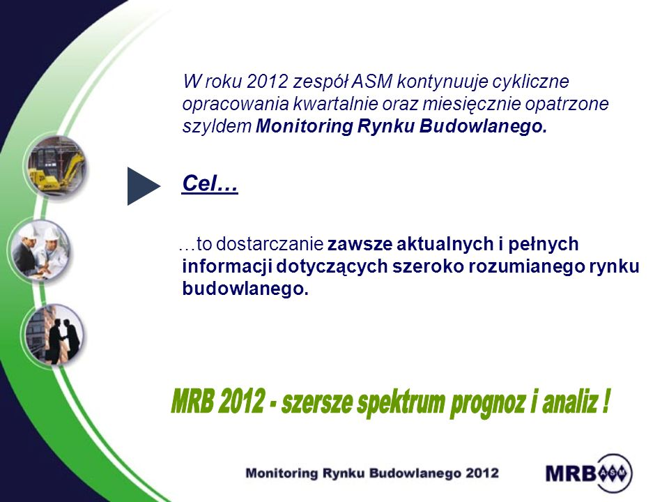 W roku 2012 zespół ASM kontynuuje cykliczne opracowania kwartalnie oraz miesięcznie opatrzone szyldem Monitoring Rynku Budowlanego.