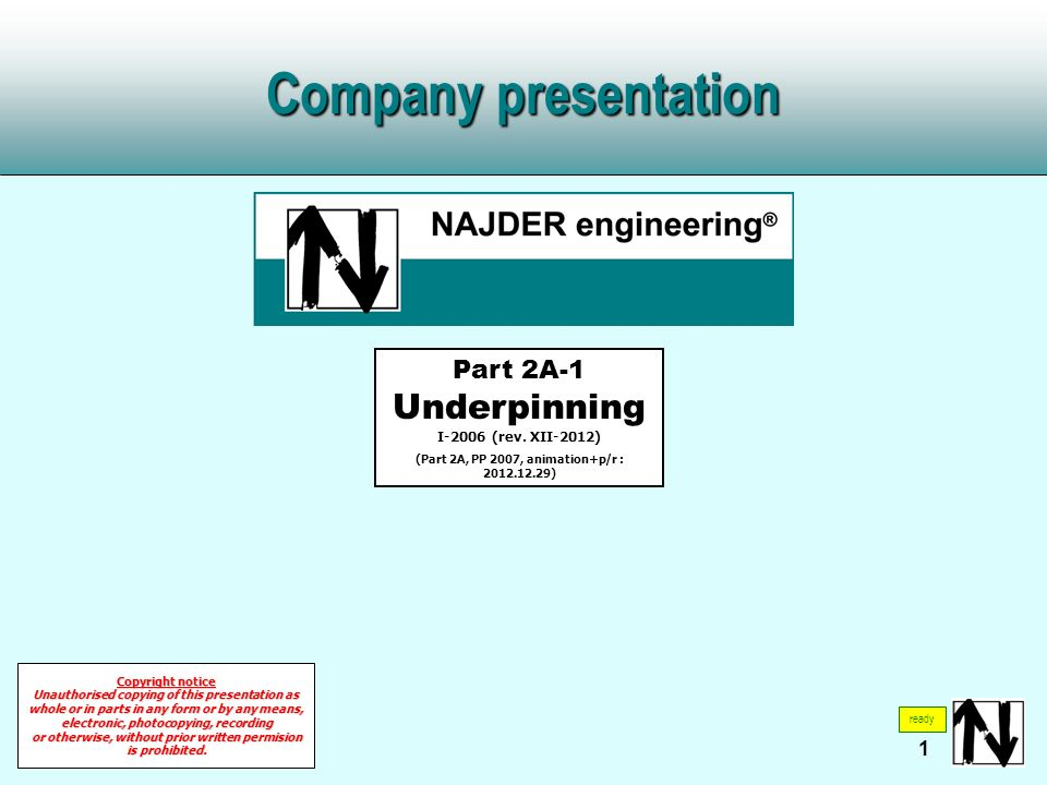 1 Company presentation Part 2A-1 Underpinning I-2006 (rev. XII-2012) (Part 2A, PP 2007, animation+p/r : 2012.12.29) Copyright notice Unauthorised copy