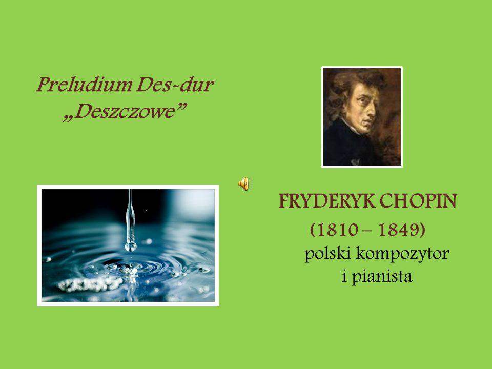 "FRYDERYK CHOPIN (1810 – 1849) polski kompozytor i pianista Preludium Des-dur ""Deszczowe"