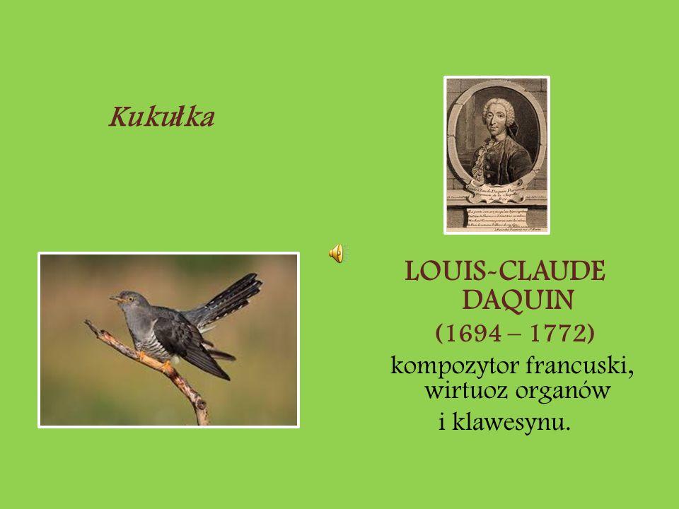 LOUIS-CLAUDE DAQUIN (1694 – 1772) kompozytor francuski, wirtuoz organów i klawesynu. Kuku ł ka