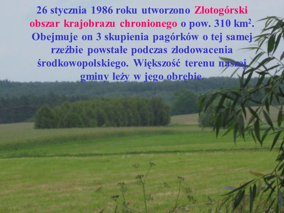 26 stycznia 1986 roku utworzono Złotogórski obszar krajobrazu chronionego o pow.