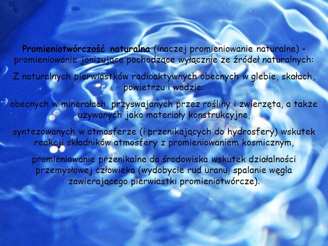 Promieniotwórczość naturalna (inaczej promieniowanie naturalne) - promieniowanie jonizujące pochodzące wyłącznie ze źródeł naturalnych: Z naturalnych