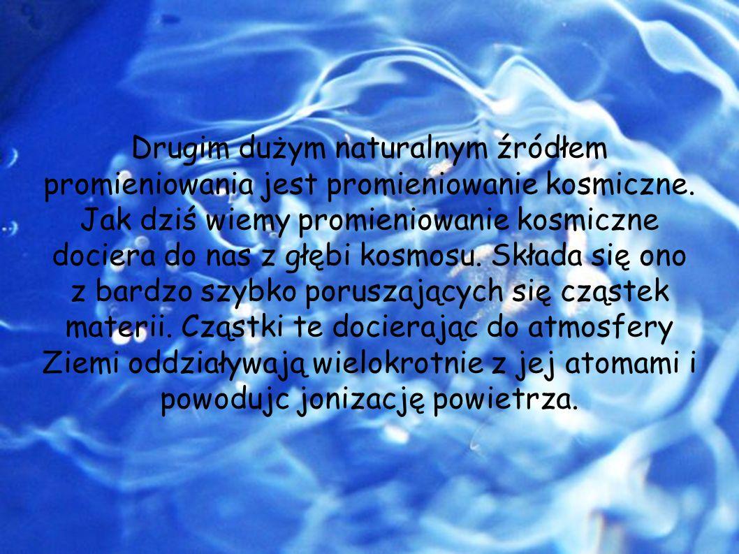 Drugim dużym naturalnym źródłem promieniowania jest promieniowanie kosmiczne.