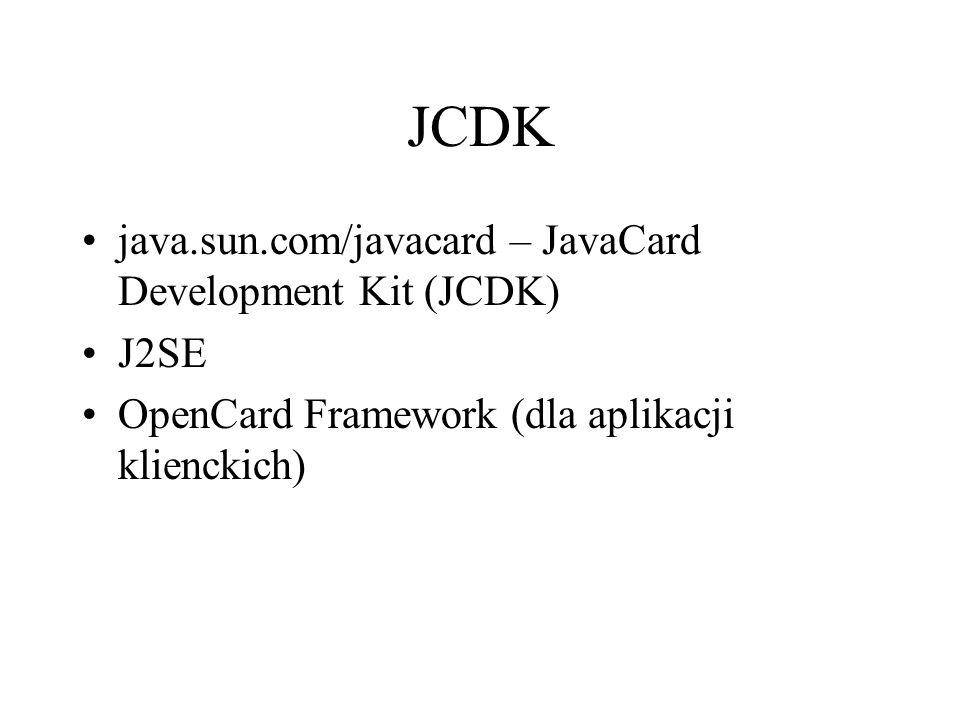 JCDK java.sun.com/javacard – JavaCard Development Kit (JCDK) J2SE OpenCard Framework (dla aplikacji klienckich)