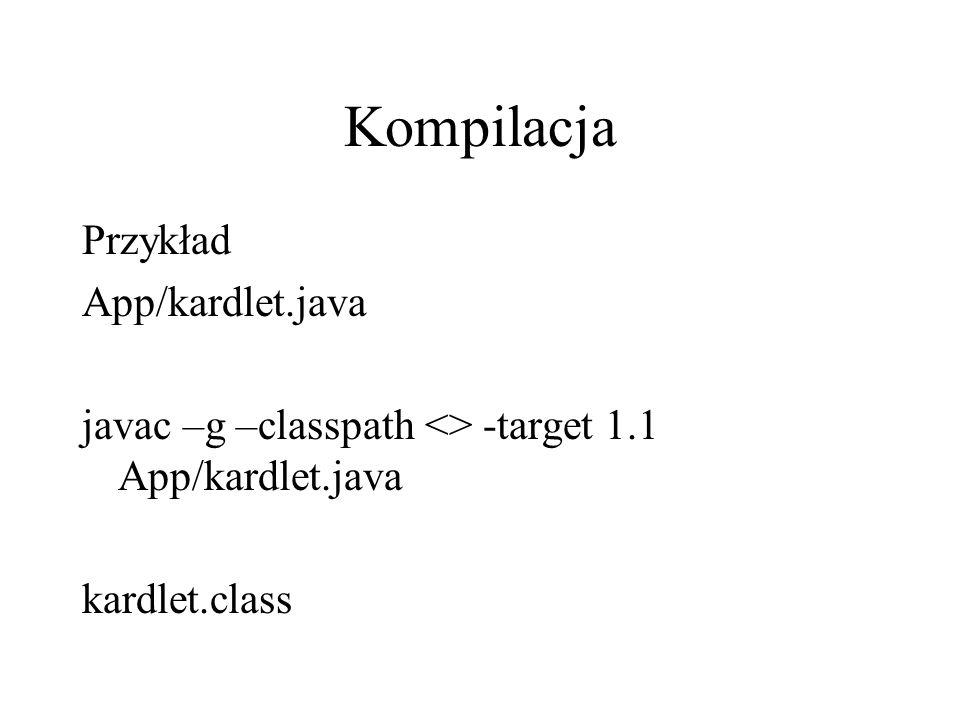Kompilacja Przykład App/kardlet.java javac –g –classpath <> -target 1.1 App/kardlet.java kardlet.class