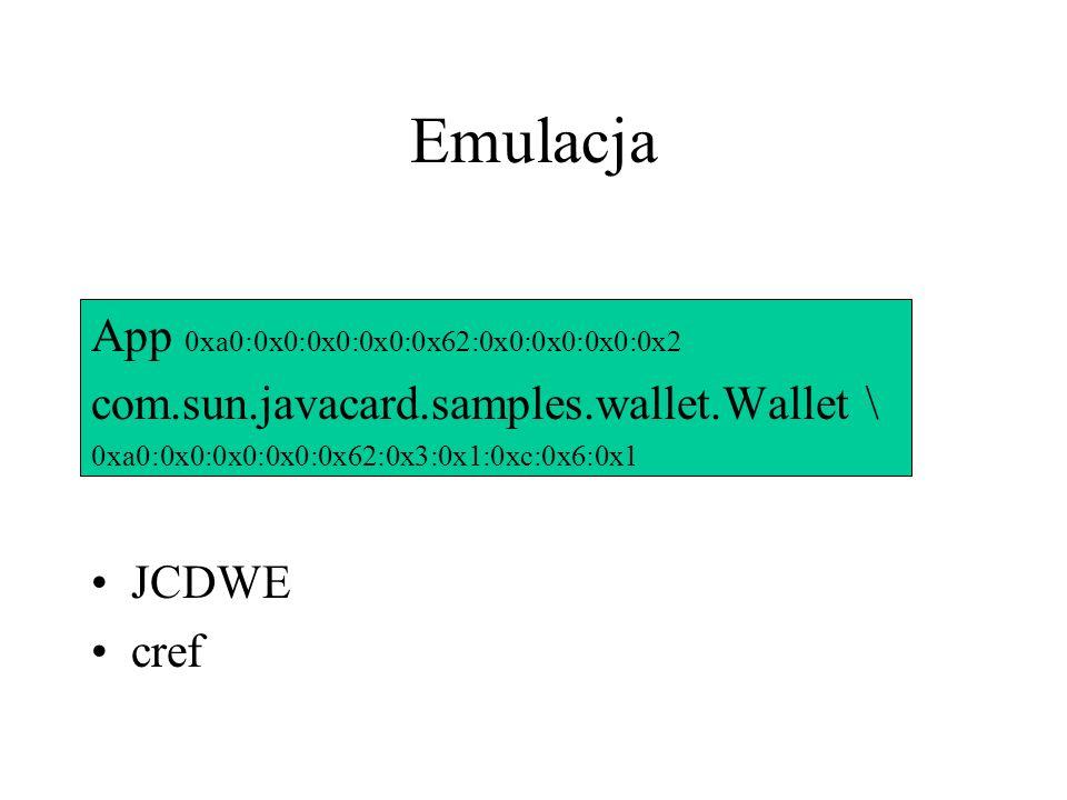 Emulacja App 0xa0:0x0:0x0:0x0:0x62:0x0:0x0:0x0:0x2 com.sun.javacard.samples.wallet.Wallet \ 0xa0:0x0:0x0:0x0:0x62:0x3:0x1:0xc:0x6:0x1 JCDWE cref