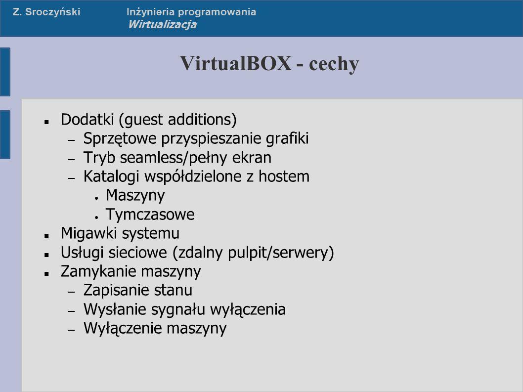 Z. SroczyńskiInżynieria programowania Wirtualizacja VirtualBOX - cechy Dodatki (guest additions) – Sprzętowe przyspieszanie grafiki – Tryb seamless/pe