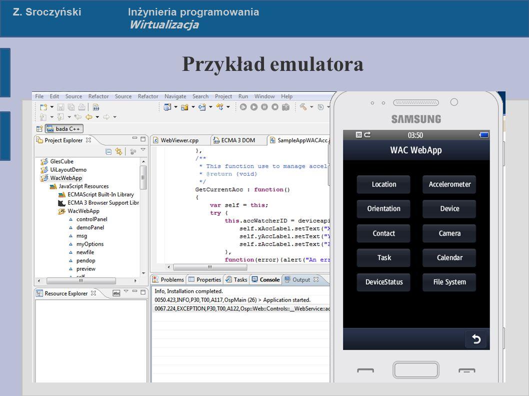 Z. SroczyńskiInżynieria programowania Wirtualizacja Przykład emulatora