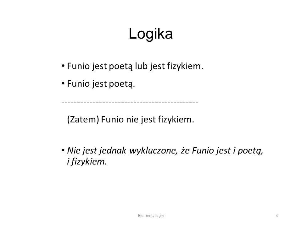 Logika Funio jest poetą lub jest fizykiem. Funio jest poetą.