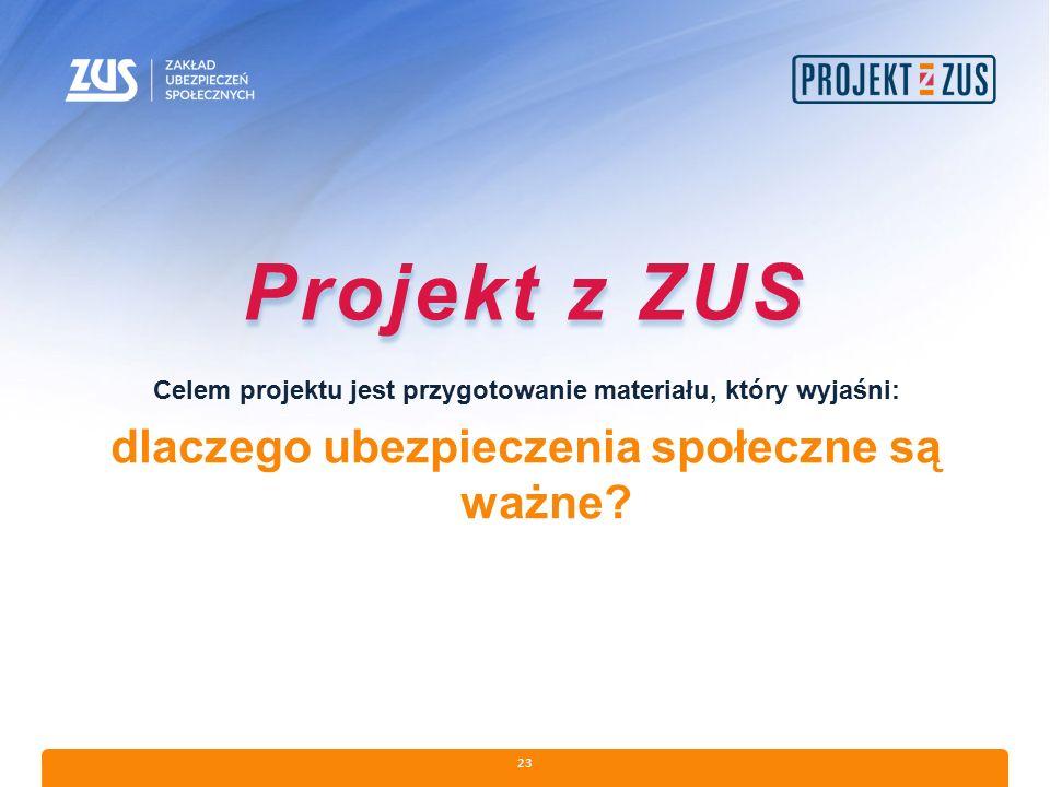 23 Projekt z ZUS Celem projektu jest przygotowanie materiału, który wyjaśni: dlaczego ubezpieczenia społeczne są ważne?