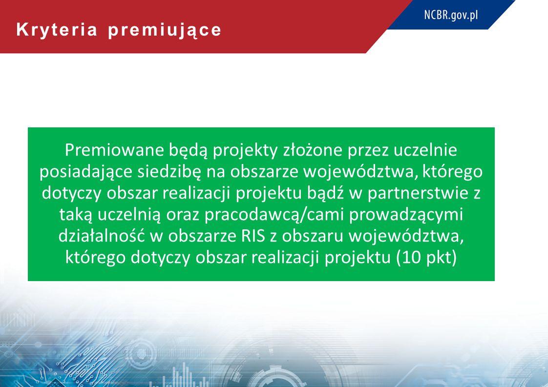 Kryteria premiujące Premiowane będą projekty złożone przez uczelnie posiadające siedzibę na obszarze województwa, którego dotyczy obszar realizacji projektu bądź w partnerstwie z taką uczelnią oraz pracodawcą/cami prowadzącymi działalność w obszarze RIS z obszaru województwa, którego dotyczy obszar realizacji projektu (10 pkt)