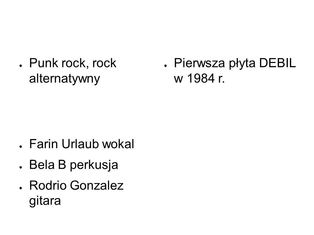 ● Punk rock, rock alternatywny ● Pierwsza płyta DEBIL w 1984 r. ● Farin Urlaub wokal ● Bela B perkusja ● Rodrio Gonzalez gitara