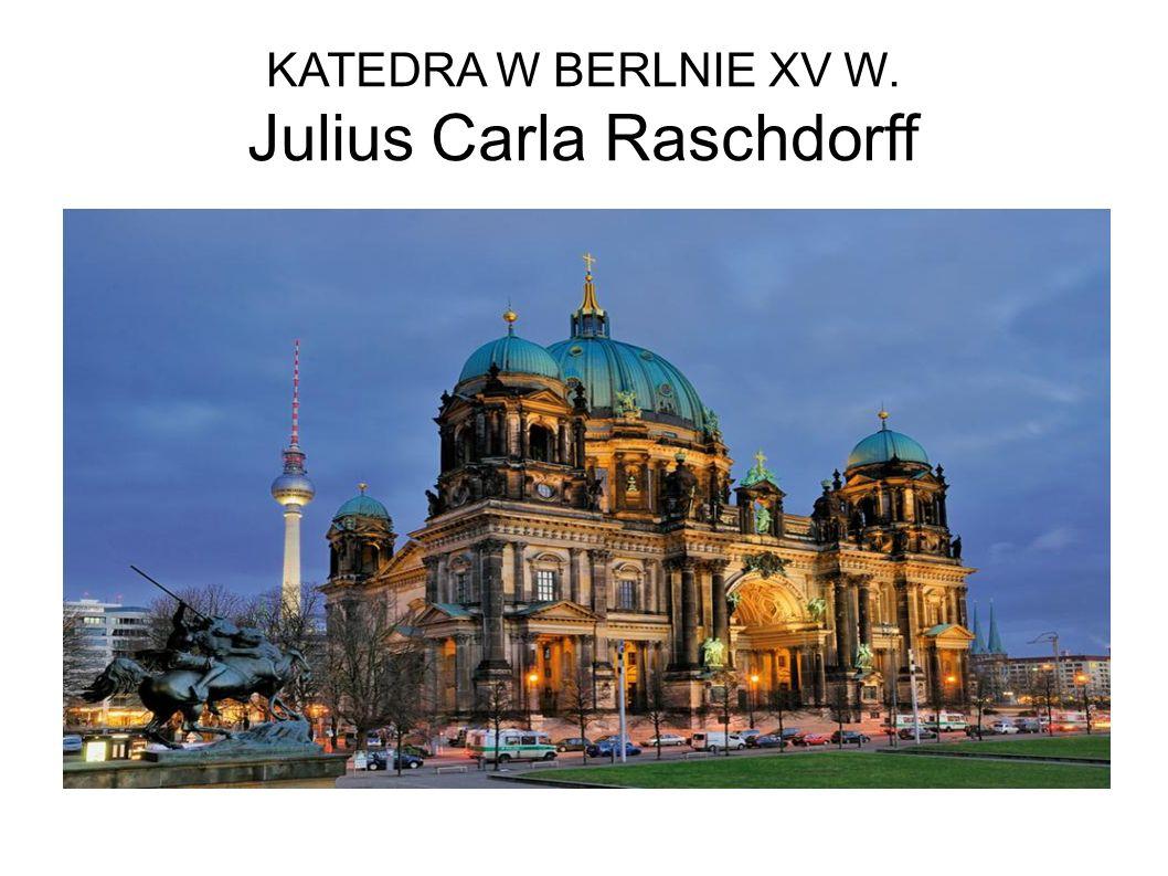 KATEDRA W BERLNIE XV W. Julius Carla Raschdorff