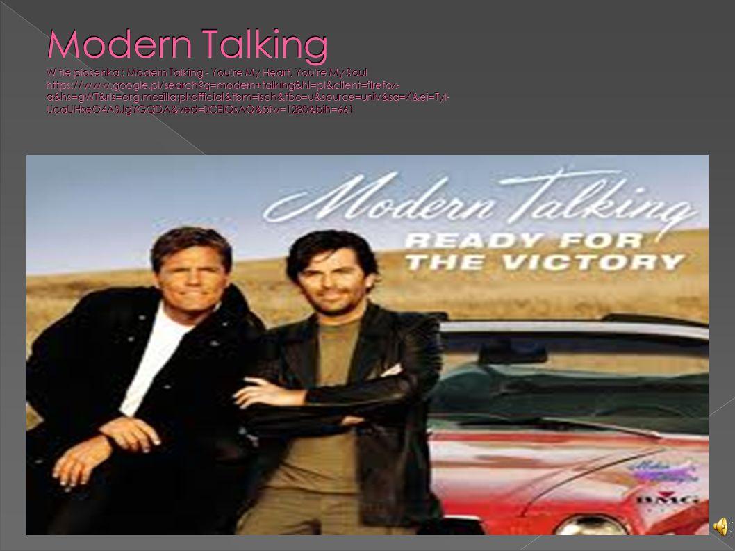 Modern Talking W tle piosenka : Modern Talking - You re My Heart, You re My Soul https://www.google.pl/search q=modern+talking&hl=pl&client=firefox- a&hs=gWT&rls=org.mozilla:pl:official&tbm=isch&tbo=u&source=univ&sa=X&ei=TyI- UcaUHseO4ASJgYGQDA&ved=0CEIQsAQ&biw=1280&bih=661