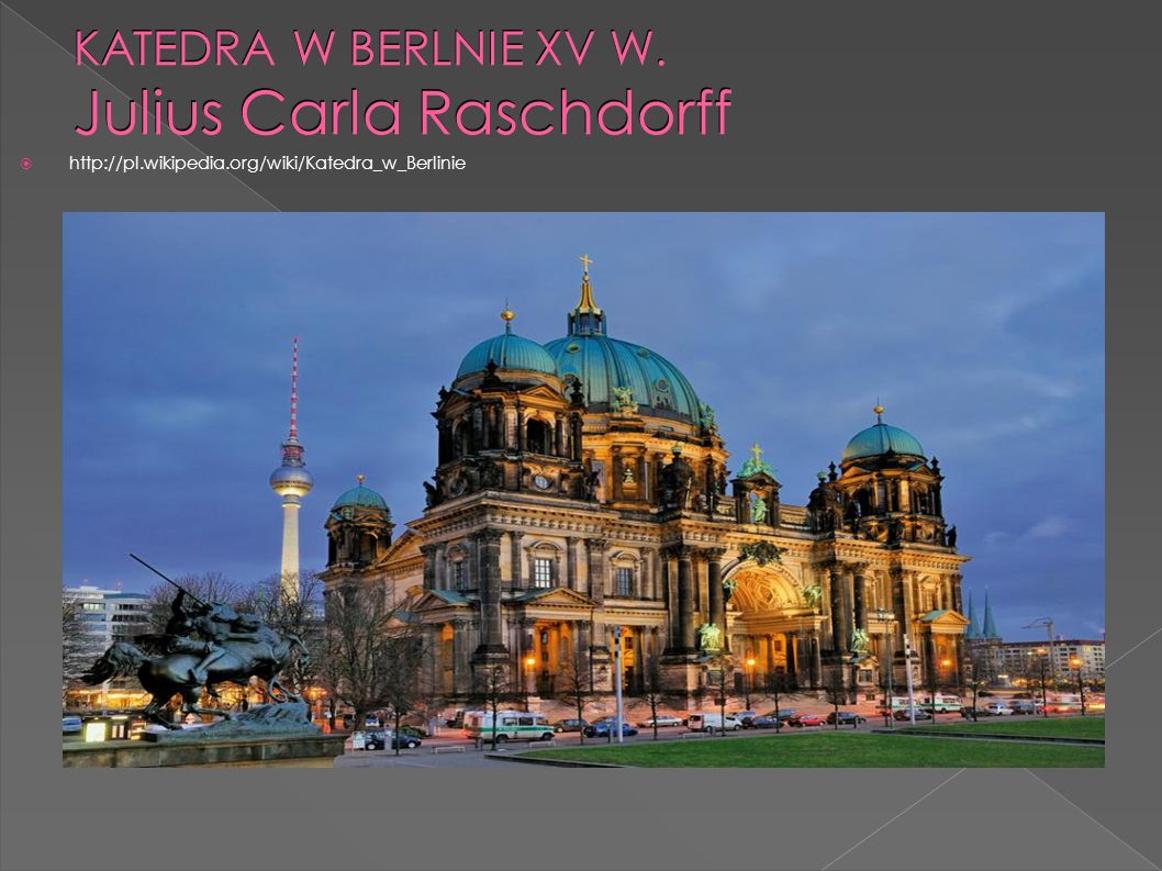  Gotycki kościół  W podziemiach znajdują się krypty grobowe  Katedra wpisana jest na listę zabytków  Świątynia ma 1500 miejsc  http://pl.wikipedia.org/wiki/Katedra_w_Berlinie