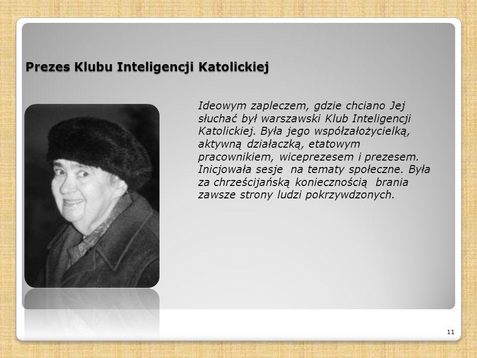Prezes Klubu Inteligencji Katolickiej 11 Ideowym zapleczem, gdzie chciano Jej słuchać był warszawski Klub Inteligencji Katolickiej.