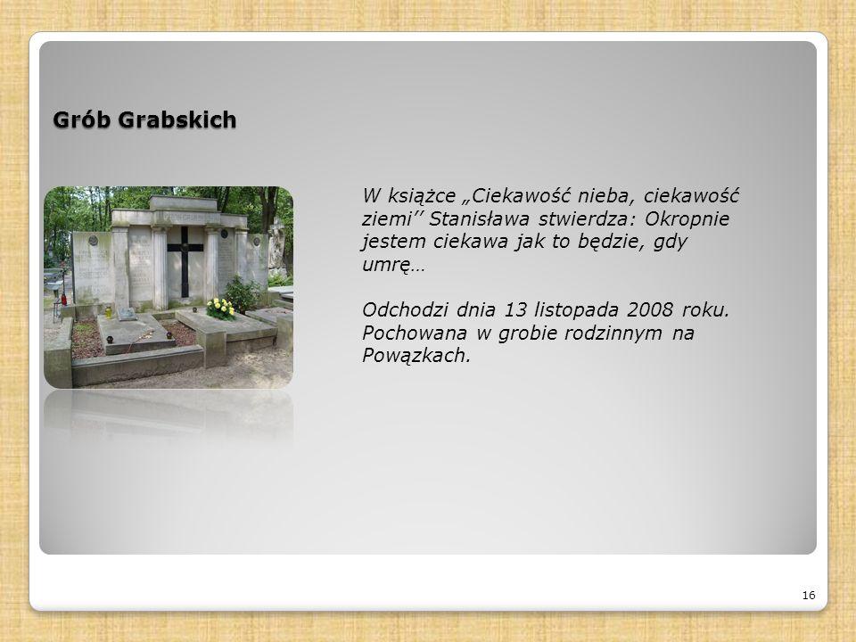 """Grób Grabskich 16 W książce """"Ciekawość nieba, ciekawość ziemi'' Stanisława stwierdza: Okropnie jestem ciekawa jak to będzie, gdy umrę… Odchodzi dnia 13 listopada 2008 roku."""