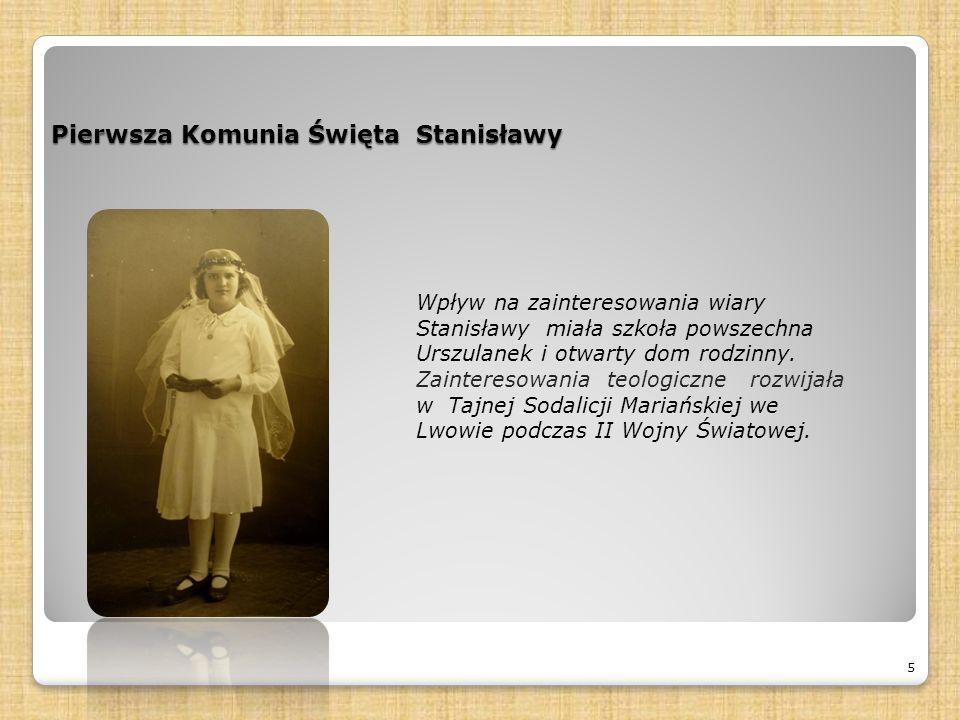 Pierwsza Komunia Święta Stanisławy 5 Wpływ na zainteresowania wiary Stanisławy miała szkoła powszechna Urszulanek i otwarty dom rodzinny.