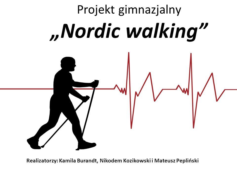 """Projekt gimnazjalny """"Nordic walking Realizatorzy: Kamila Burandt, Nikodem Kozikowski i Mateusz Pepliński"""