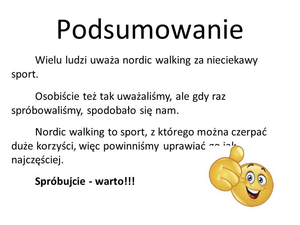 Podsumowanie Wielu ludzi uważa nordic walking za nieciekawy sport. Osobiście też tak uważaliśmy, ale gdy raz spróbowaliśmy, spodobało się nam. Nordic